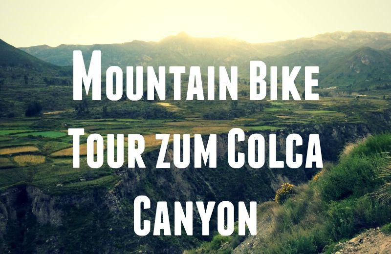 titel_colca_canyon_peru_mountainbike_tour_chivay_rundreise_reisen_anden_tour_biking_fahrrad_terrassen_inka_landschaft