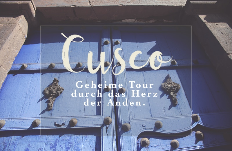 städte_guide_cusco_geheimtipps_tour_durch_die_anden_peru