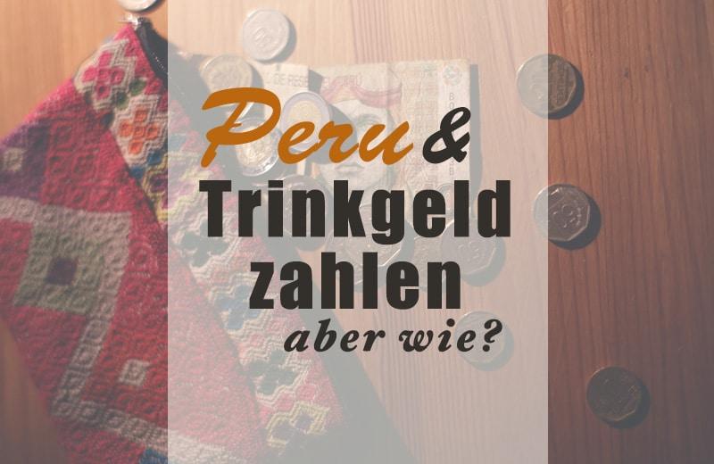 trinkgeld_zahlen_peru_guides_fahrer_geld_reisekosten_südamerika_trinkgelder2