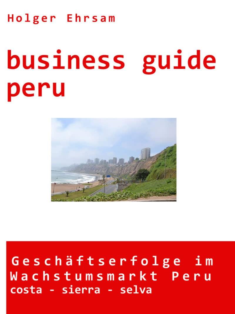 Ich empfehle dir den Business-Guide von Peru-Wirtschaftsexperte Holger Ehrsam. Mit diesem grundlegenden Wissen kannst du richtig in Peru durchstarten!