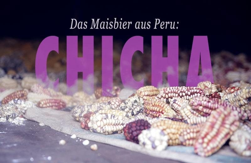Das Geheimnis vom Maisbier Chicha – dem Spuckebier der Anden