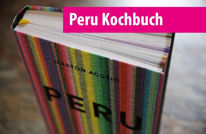 Peruanische Küche: Das Kochbuch von Gastón Acurio