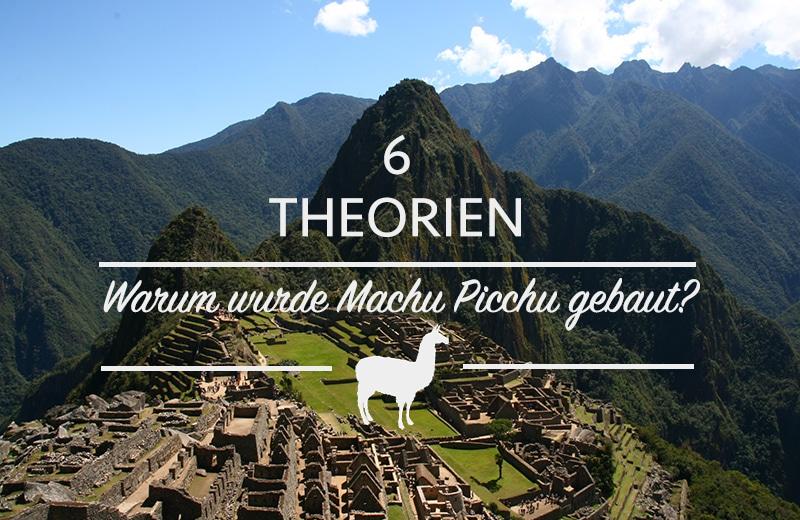 Warum wurde Machu Picchu gebaut? 6 Theorien