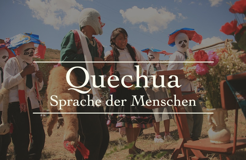 """¿Hablas Quechua? – Die """"Sprache der Menschen"""" erwacht aus dem Dornröschenschlaf"""