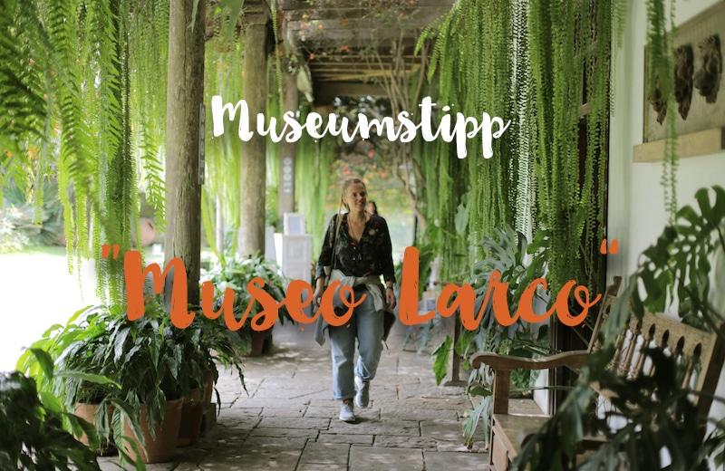 """Warum kein Weg am """"Larco Museum"""" in Lima vorbei führt:"""