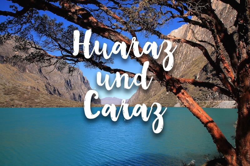 Für Wanderer & Abenteurer: Huaraz und Caraz in Zentralperu