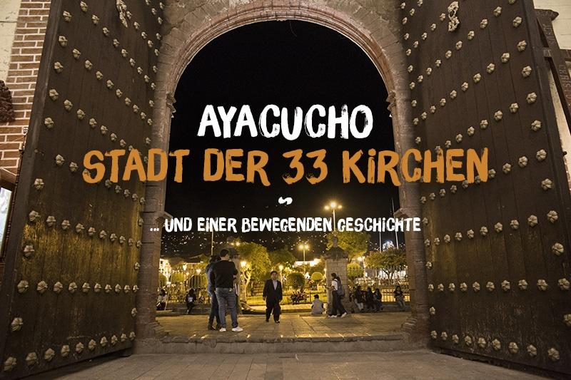 Ayacucho in den Zentralanden: Eine Stadt, so schön wie Cusco & Arequipa