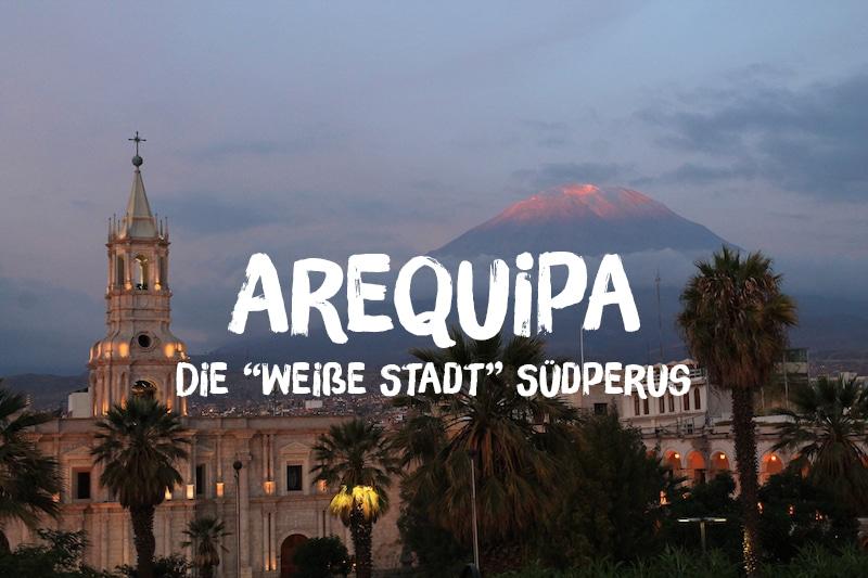 """Arequipa: Auf Streifzug die """"weiße Stadt"""" im Süden Perus"""
