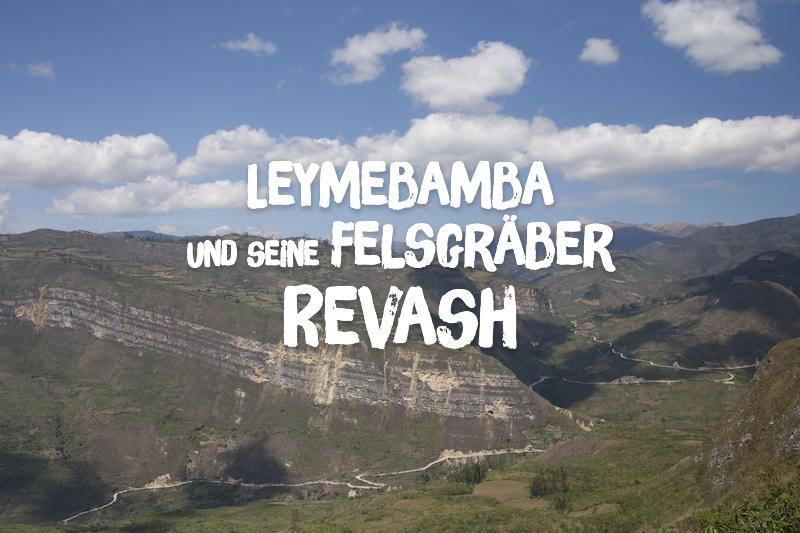 Unterwegs in Nordperu: Leymebamba und seine Felsgräber Revash