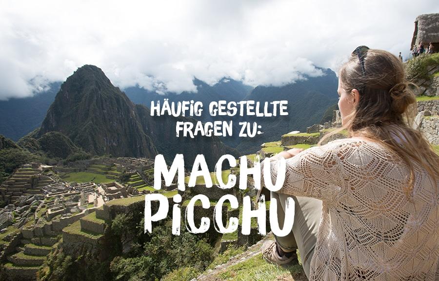 Machu Picchu: Häufig gestellte Fragen & meine Antworten