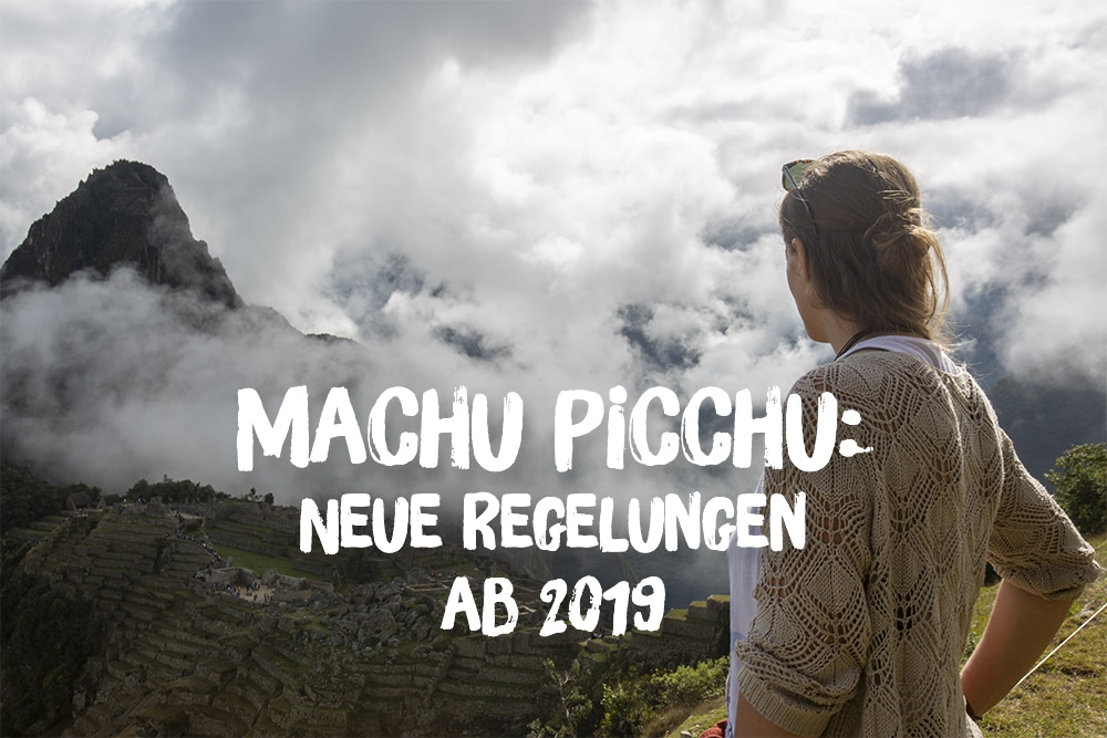 Machu Picchu: Neue Regelungen ab Januar 2019