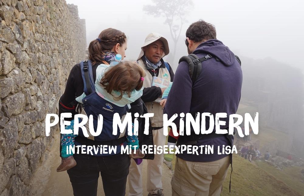 Peru mit Kindern? Reiseexpertin Lisa gibt Tipps für eine gelungene Familienreise in Peru