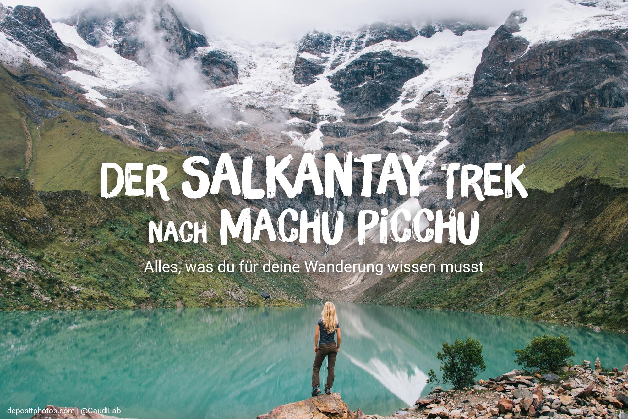 Der Salkantay Trek nach Machu Picchu: Alles, was du für deine Wanderung wissen musst